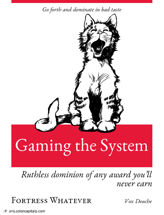 Gaming the System: Ruthless dominion of any award you'll never earn